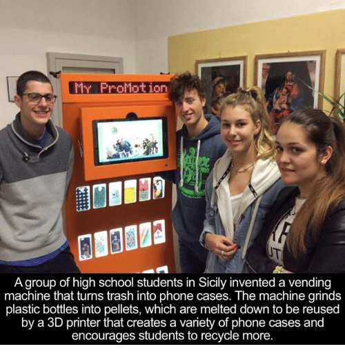 3d printers: Mr ProMotion  Agroup of high school students in Sicily invented a vending  machine that turns trash into phone cases. The machine grinds  plastic bottles into pellets, which are melted down to be reused  by a 3D printer that creates a variety of phone cases and  encourages students to recycle more.