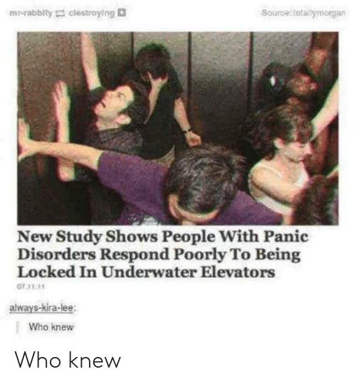 Locked: mr-rabbity clestroying  Source totallymorgan  New Study Shows People With Panic  Disorders Respond Poorly To Being  Locked In Underwater Elevators  07.11.11  always-kira-lee  Who knew Who knew