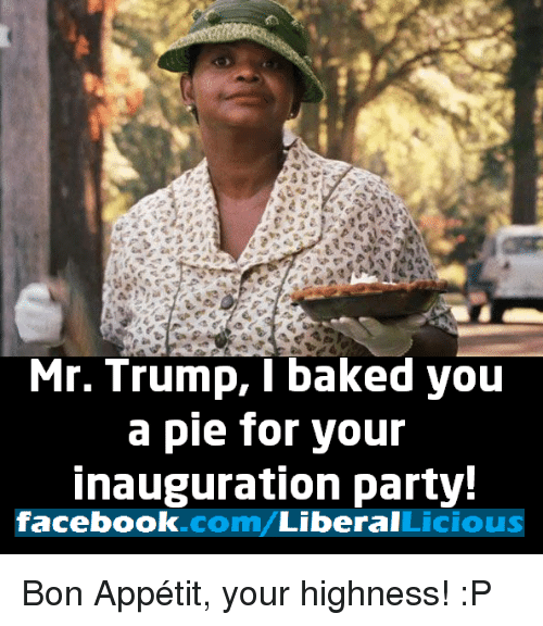 Baked, Memes, and Your Highness: Mr. Trump, I baked you a pie for your ...