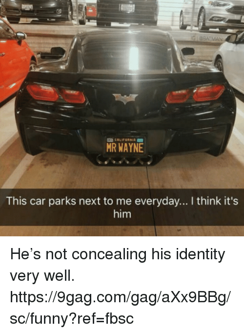 9gag, Dank, and Funny: MR WAYNE  This car parks next to me everyday... I think it's  him He's not concealing his identity very well.  https://9gag.com/gag/aXx9BBg/sc/funny?ref=fbsc