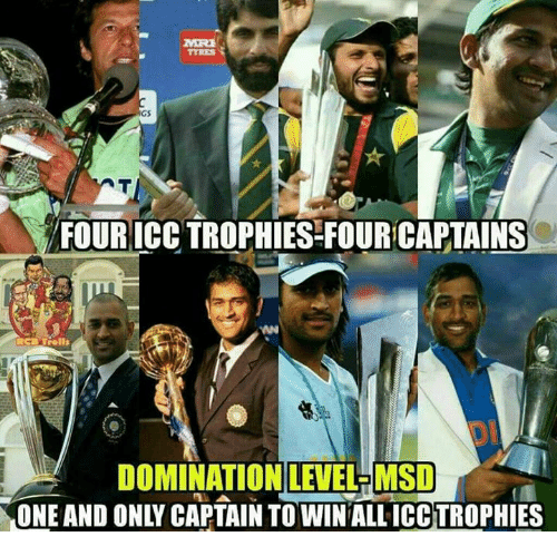 mre: MRE  TYRES  FOUR ICC TROPHIES-FOUR CAPTAINS  AN  DOMINATION LEVEL-MSD  ONE AND ONLY CAPTAIN TO WIN ALL ICC TROPHIES