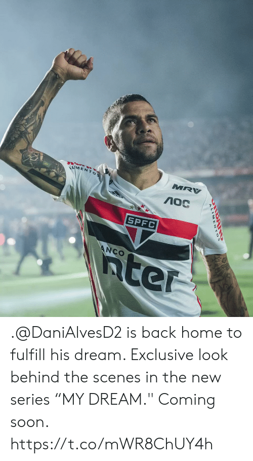 "scenes: MRV  VMENTOS  SPFC  5ter  ANCO .@DaniAlvesD2 is back home to fulfill his dream.   Exclusive look behind the scenes in the new series ""MY DREAM.""   Coming soon.  https://t.co/mWR8ChUY4h"