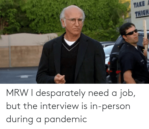 The Interview: MRW I desparately need a job, but the interview is in-person during a pandemic