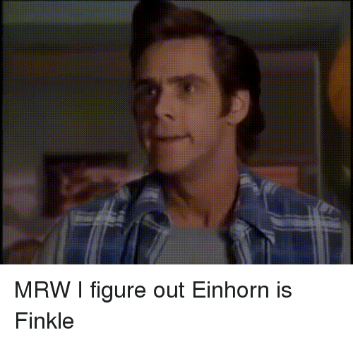 Einhorn Is Finkle: MRW I figure out Einhorn is Finkle