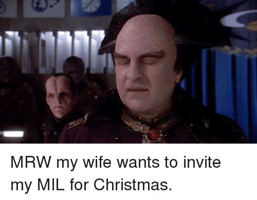 Mrw My Wife Wants To Invite My Mil For Christmas