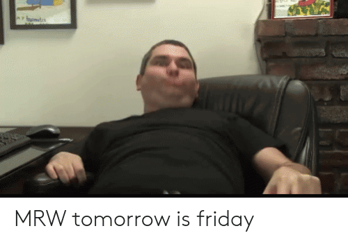 Tomorrow Is Friday: MRW tomorrow is friday