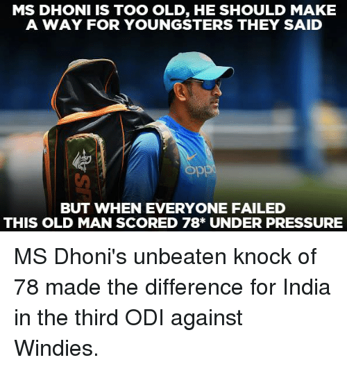 odi: MS DHONI IS TOO OLD, HE SHOULD MAKE  A WAY FOR YOUNGSTERS THEY SAID  BUT WHEN EVERYONE FAILED  THIS OLD MAN SCORED 78* UNDER PRESSURE MS Dhoni's unbeaten knock of 78 made the difference for India in the third ODI against Windies.