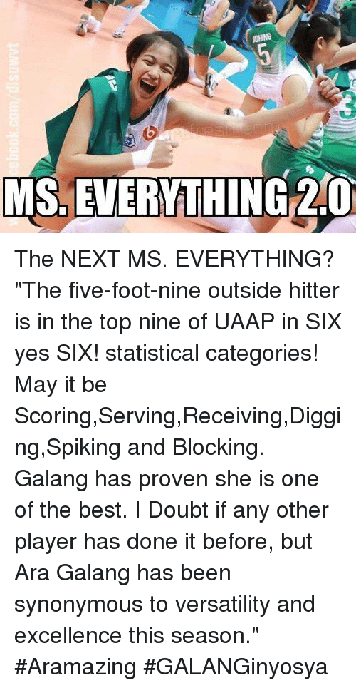 """Doubt: MS, EVERYTHING 20 The NEXT MS. EVERYTHING? """"The five-foot-nine outside hitter is in the top nine of UAAP in SIX yes SIX! statistical categories! May it be Scoring,Serving,Receiving,Digging,Spiking and Blocking. Galang has proven she is one of the best. I Doubt if any other player has done it before, but Ara Galang has been synonymous to versatility and excellence this season."""" #Aramazing #GALANGinyosya"""