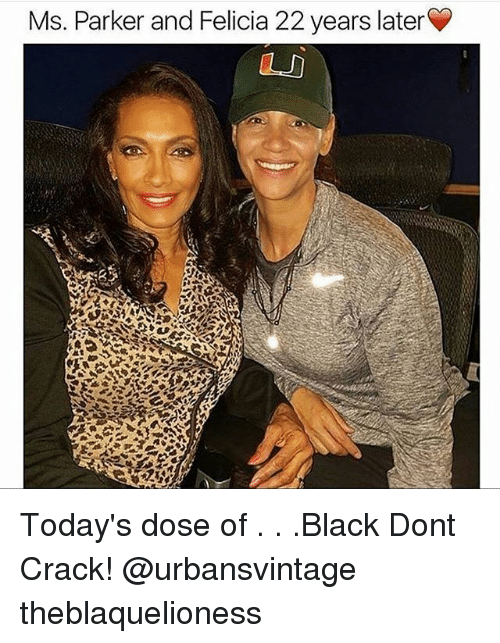 felicia: Ms. Parker and Felicia 22 years later Today's dose of . . .Black Dont Crack! @urbansvintage theblaquelioness