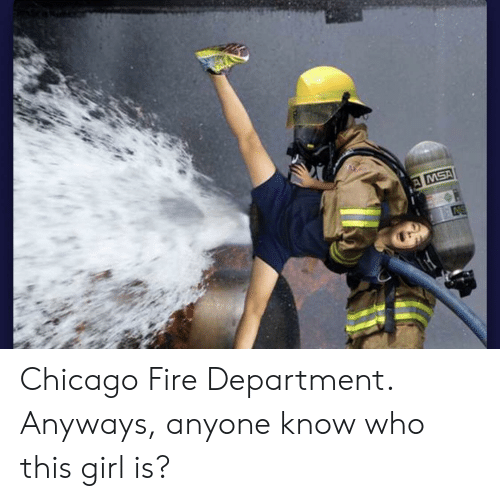 msa: MSA Chicago Fire Department. Anyways, anyone know who this girl is?