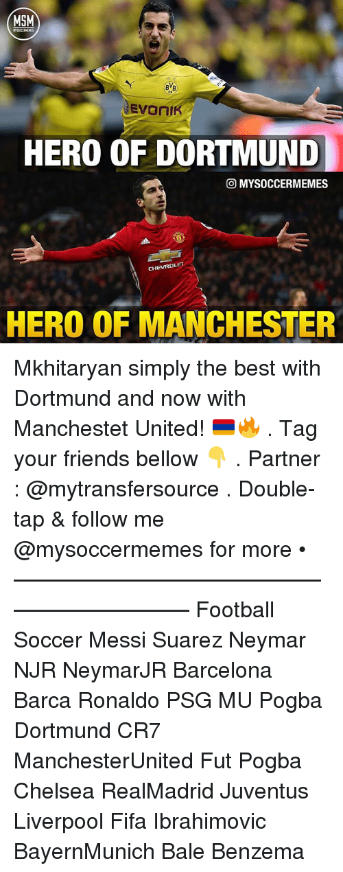 Barcelona, Chelsea, and Fifa: MSM  BVB  GEVOniR  HERO OF DORTMUND  GO MYSOCCERMEMES  CHEVROLET  HERO OF MANCHESTER Mkhitaryan simply the best with Dortmund and now with Manchestet United! 🇦🇲🔥 . Tag your friends bellow 👇 . Partner : @mytransfersource . Double-tap & follow me @mysoccermemes for more • —————————————————————— Football Soccer Messi Suarez Neymar NJR NeymarJR Barcelona Barca Ronaldo PSG MU Pogba Dortmund CR7 ManchesterUnited Fut Pogba Chelsea RealMadrid Juventus Liverpool Fifa Ibrahimovic BayernMunich Bale Benzema