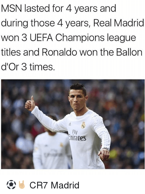 Memes, Real Madrid, and Champions League: MSN lasted for 4 years and  during those 4 years, Real Madrid  won 3 UEFA Champions league  titles and Ronaldo won the Ballon  d'Or 3 times.  Fly  hirates ⚽️🤘🏼 CR7 Madrid