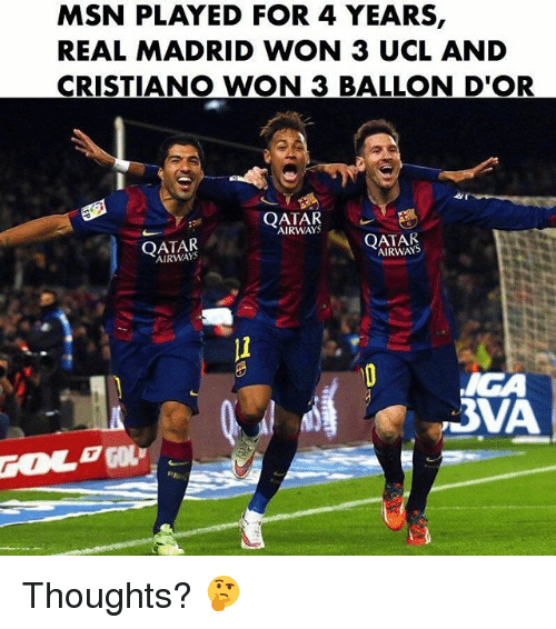 Real Madrid, Soccer, and Sports: MSN PLAYED FOR 4 YEARS,  REAL MADRID WON 3 UCL AND  CRISTIANO WON 3 BALLON D'OR  QATAR  AIRWAYS  QATAR  AIRWAYS  AIRWAYS  li  3VA Thoughts? 🤔