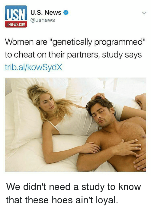 """Aint Loyal: MSN @usnews  U.S. News  USNEWS.COM  Women are """"genetically programmed""""  to cheat on their partners, study says  tribal kowSydX We didn't need a study to know that these hoes ain't loyal."""