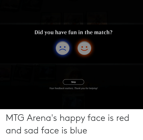 happy face: MTG Arena's happy face is red and sad face is blue