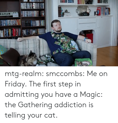 magic the gathering: mtg-realm:  smccombs:  Me on Friday.  The first step in admitting you have a Magic: the Gathering addiction is telling your cat.