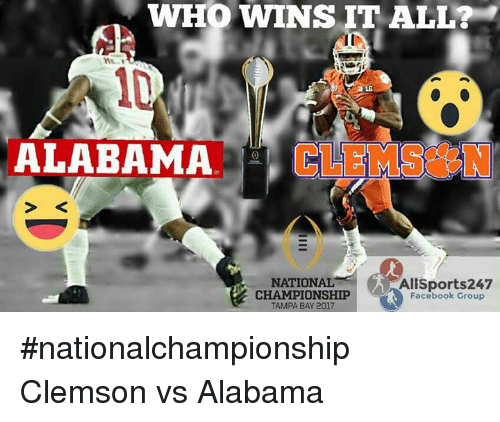 Memes, Alabama, and 🤖: MTH  WHO WINS IT ALL  16  ALABAMA  CLEMS N  AllSports247  NATIONAL  CHAMPIONSHIP  Facebook Group  TAMPA BAY 2017 #nationalchampionship Clemson vs Alabama