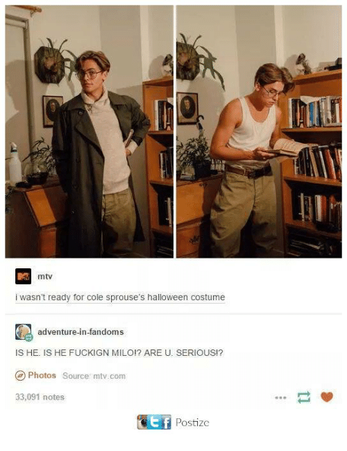 Halloween, Memes, and Mtv: mtv  i Wasn't ready for Cole sprouse's halloween costume  adventure-in-fandoms  IS HE IS HE FUCKIGN MILO!? ARE U. SERIOUS!?  Photos source mtv.com  33,091 notes  GEf Postize
