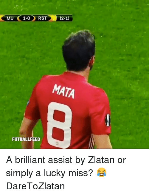 Memes, 🤖, and Miss: MU ( 1-0) RST))-(2-1)  MATA  FUTBALLFEED A brilliant assist by Zlatan or simply a lucky miss? 😂 DareToZlatan
