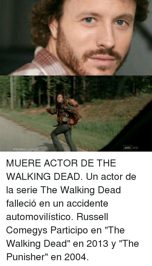 "Memes, The Walking Dead, and Walking Dead: MUERE ACTOR DE THE WALKING DEAD. Un actor de la serie The Walking Dead falleció en un accidente automovilístico. Russell Comegys  Participo en ""The Walking Dead"" en 2013 y ""The Punisher"" en 2004."
