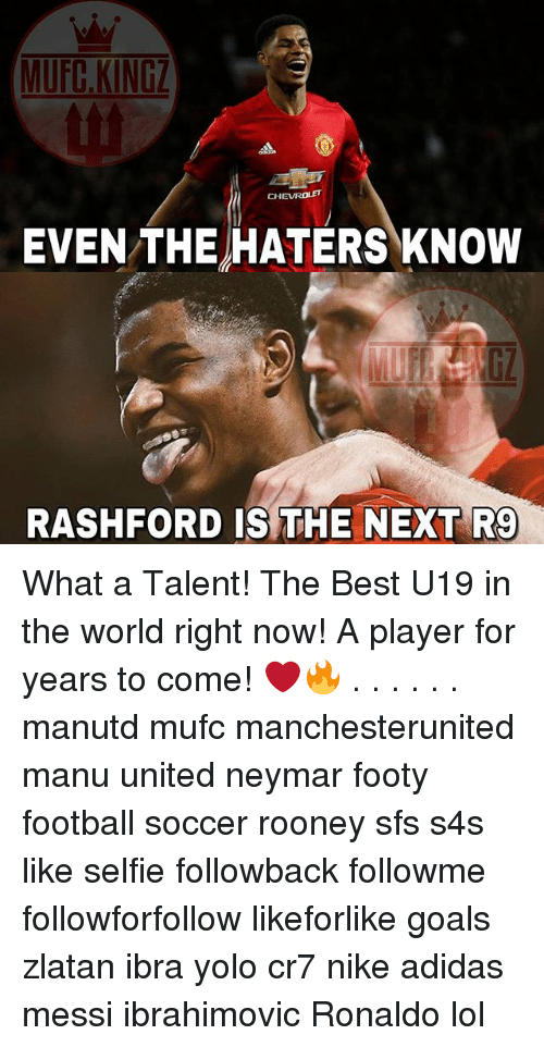 Adidas, Football, and Goals: MUFC KINGZ  CHEVROLET  EVEN THE HATERS KNOW  RASHFORD IS THE NEXT R9 What a Talent! The Best U19 in the world right now! A player for years to come! ❤️🔥 . . . . . . manutd mufc manchesterunited manu united neymar footy football soccer rooney sfs s4s like selfie followback followme followforfollow likeforlike goals zlatan ibra yolo cr7 nike adidas messi ibrahimovic Ronaldo lol