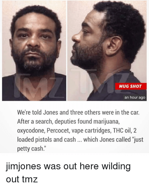 """percocet: MUG SHOT  an hour ago  We're told Jones and three others were in the car  After a search, deputies found marijuana,  oxycodone, Percocet, vape cartridges, THC oil, 2  loaded pistols and cash which Jones called """"just  petty cash jimjones was out here wilding out tmz"""