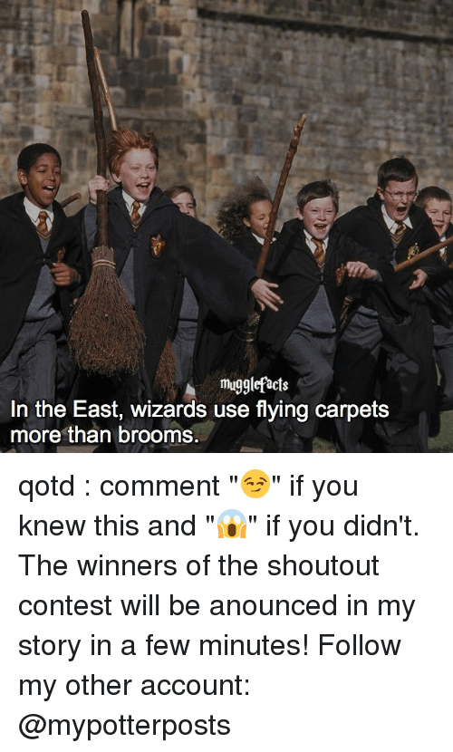 "Memes, Wizards, and 🤖: mugglefacts  In the East, wizards use flying carpets  more than brooms. qotd : comment ""😏"" if you knew this and ""😱"" if you didn't. The winners of the shoutout contest will be anounced in my story in a few minutes! Follow my other account: @mypotterposts"