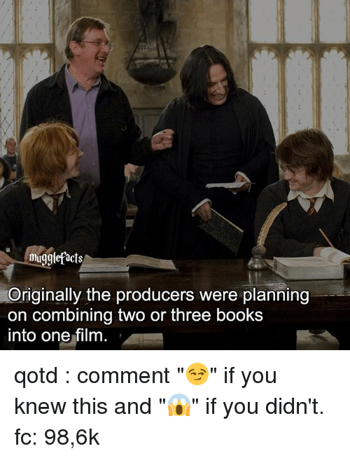 "Books, Memes, and Film: mugglefacts  Originally the producers were planning  on combining two or three books  into one film qotd : comment ""😏"" if you knew this and ""😱"" if you didn't. fc: 98,6k"