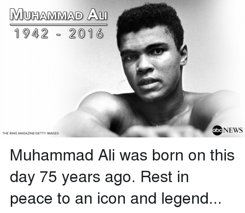 Memes and 🤖: MUHAMMAD ALI  1942 2016  THE RING MAGAZINE/GETTY IMAGES  NEWS  abc Muhammad Ali was born on this day 75 years ago. Rest in peace to an icon and legend...