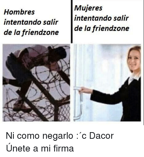 Friendzone, Espanol, and Hombre Mujeres Hombres intentando salir  intentando salir de la friendzone