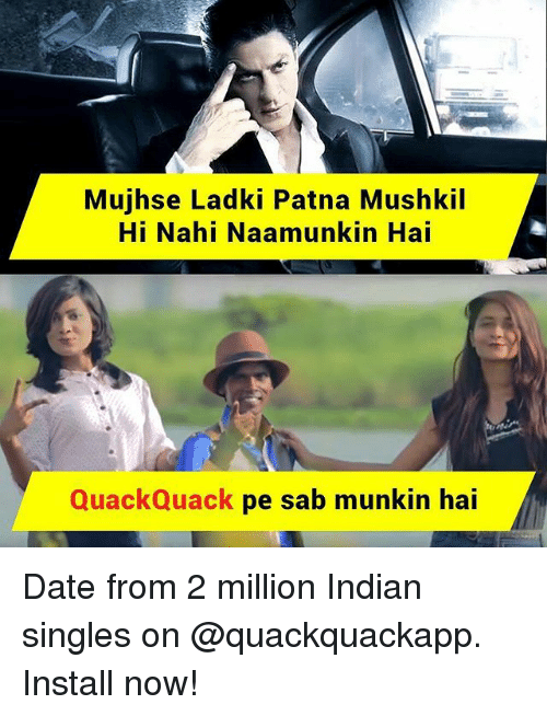 Memes, Date, and Indian: Mujhse Ladki Patna Mushkil  Hi Nahi Naamunkin Hai  QuackQuack pe sab munkin hai Date from 2 million Indian singles on @quackquackapp. Install now!