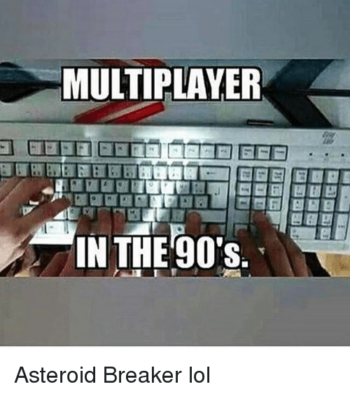 Asteroide: MULTIPLAYER  IN THE 90's. Asteroid Breaker lol