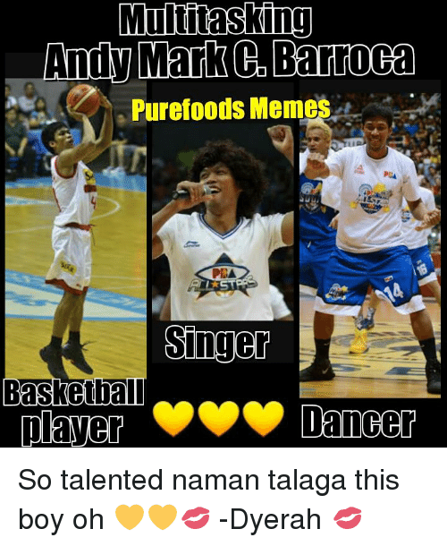 Basketball, Meme, and Memes: Multitasking  Andy Mark Barropa  Purefoods Meme  Singer  Basketball  player  Dancer So talented naman talaga this boy oh 💛💛💋  -Dyerah 💋