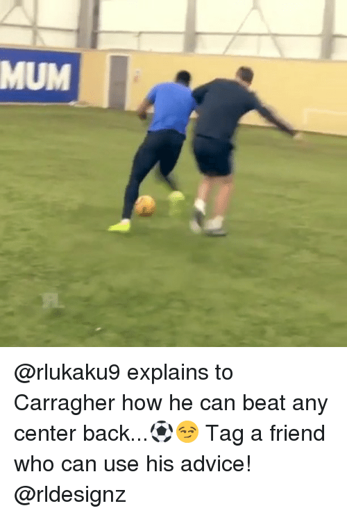 Advice, Memes, and Back: MUM @rlukaku9 explains to Carragher how he can beat any center back...⚽️😏 Tag a friend who can use his advice! @rldesignz