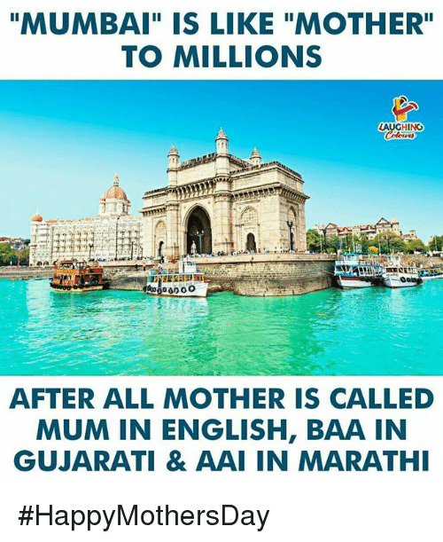 """Gujarati: """"MUMBAI"""" IS LIKE """"MOTHER""""  TO MILLIONS  LAUGHING  AFTER ALL MOTHER IS CALLED  MUM IN ENGLISH, BAA IN  GUJARATI & AAI IN MARATH #HappyMothersDay"""