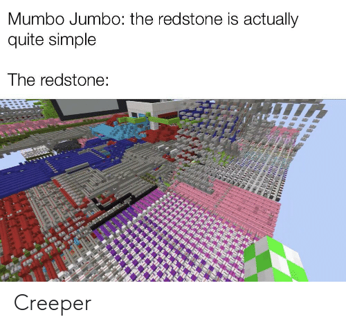 creeper: Mumbo Jumbo: the redstone is actually  quite simple  The redstone: Creeper
