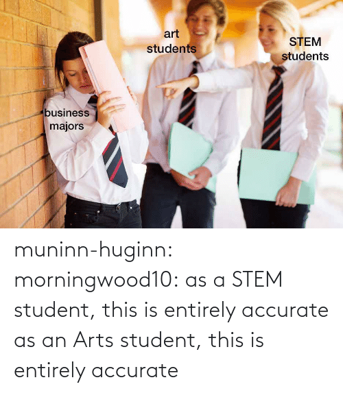 accurate: muninn-huginn:  morningwood10: as a STEM student, this is entirely accurate   as an Arts student, this is entirely accurate