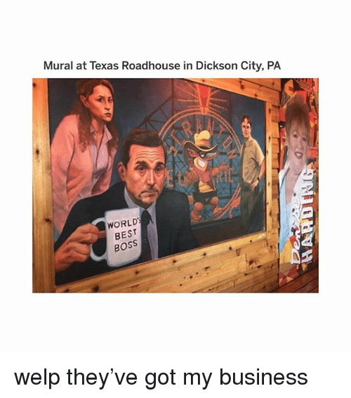Memes, Best, and Business: Mural at Texas Roadhouse in Dickson City, PA  WORLD  BEST  BOSS welp they've got my business