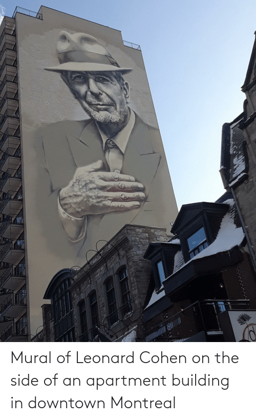 Leonard: Mural of Leonard Cohen on the side of an apartment building in downtown Montreal