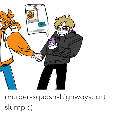 Murder: murder-squash-highways: art slump :(