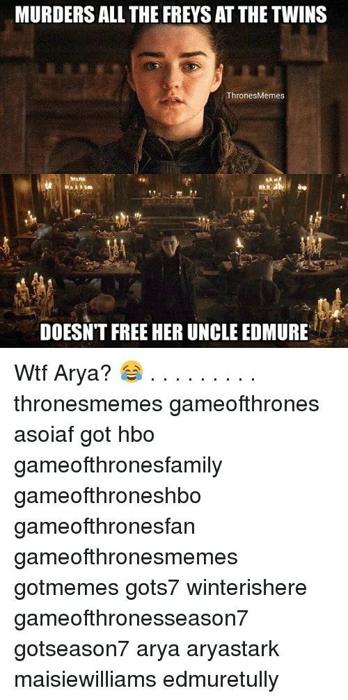 Hbo, Memes, and Wtf: MURDERS ALL THE FREYS AT THE TWINS  ThronesMemes  DOESN'T FREE HER UNCLE EDMURE Wtf Arya? 😂 . . . . . . . . . thronesmemes gameofthrones asoiaf got hbo gameofthronesfamily gameofthroneshbo gameofthronesfan gameofthronesmemes gotmemes gots7 winterishere gameofthronesseason7 gotseason7 arya aryastark maisiewilliams edmuretully