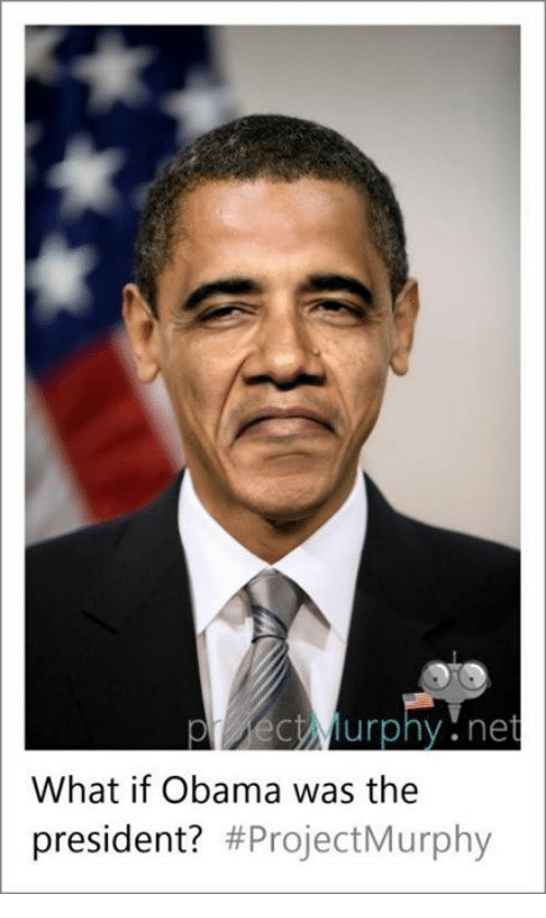 Obama, Presidents, and Dank Memes: Murphy net  What if Obama was the  president?  #Project Murphy