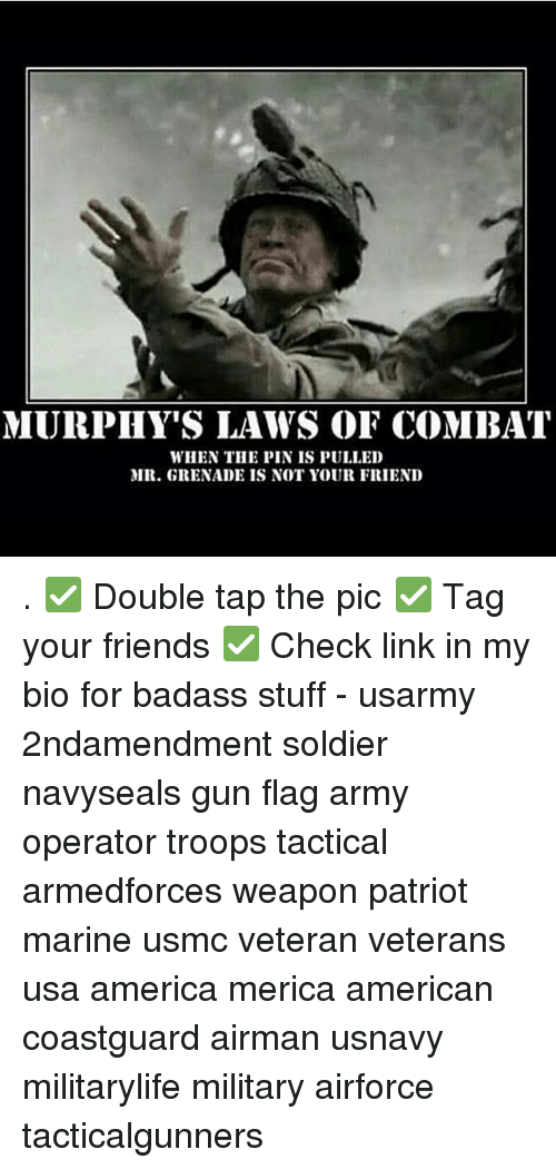 Badasses: MURPHY'S LAWS OF COMBAT  WHEN THE PIN IS PULLED  MR. GRENADE IS NOT YOUR FRIEND . ✅ Double tap the pic ✅ Tag your friends ✅ Check link in my bio for badass stuff - usarmy 2ndamendment soldier navyseals gun flag army operator troops tactical armedforces weapon patriot marine usmc veteran veterans usa america merica american coastguard airman usnavy militarylife military airforce tacticalgunners