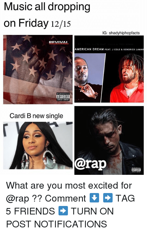 Friday, Friends, and J. Cole: Music all dropping  on Friday 12/15  IG: shadyhiphopfacts  REVIVA  AMERICAN DREAM FEAT. J COLE & KENDRICK LAMAR  ADVISORY  IPLICIT CONTEN  Cardi B new single  @rap What are you most excited for @rap ?? Comment ⬇️ ➡️ TAG 5 FRIENDS ➡️ TURN ON POST NOTIFICATIONS