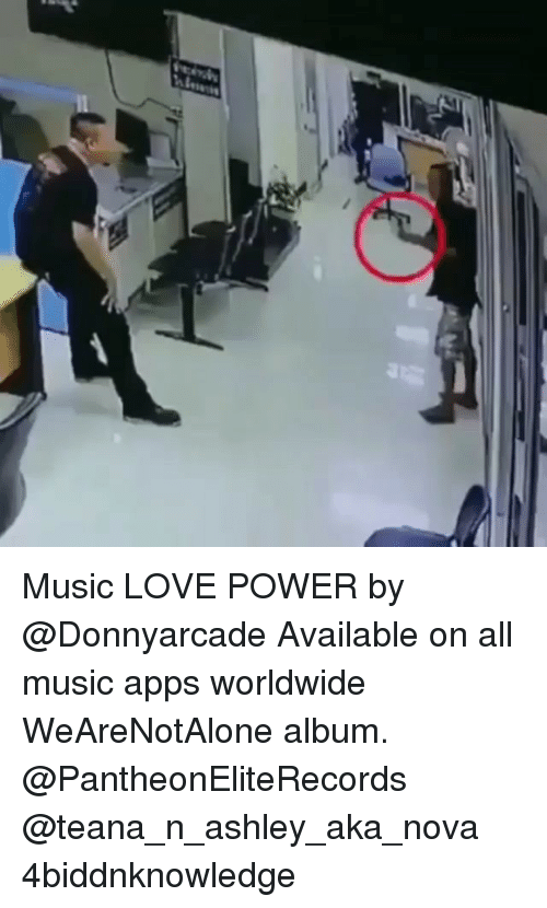 Love, Memes, and Music: Music LOVE POWER by @Donnyarcade Available on all music apps worldwide WeAreNotAlone album. @PantheonEliteRecords @teana_n_ashley_aka_nova 4biddnknowledge