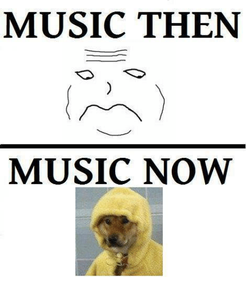 Music and Dank Memes: MUSIC THEN  MUSIC NOW