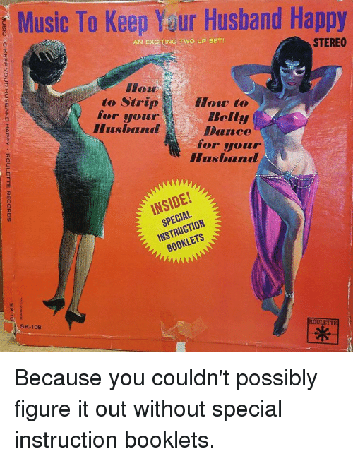 Funny, Music, and Set: Music To Keep Yaur Husband Happy  STEREO  AN EXCITING Two LP SET!  Hoar  to Strip  lloue to  for your  Belly  Husband  Dance  for your  Husband  SPECIAL  2 ROULETTE  SK-108 Because you couldn't possibly figure it out without special instruction booklets.