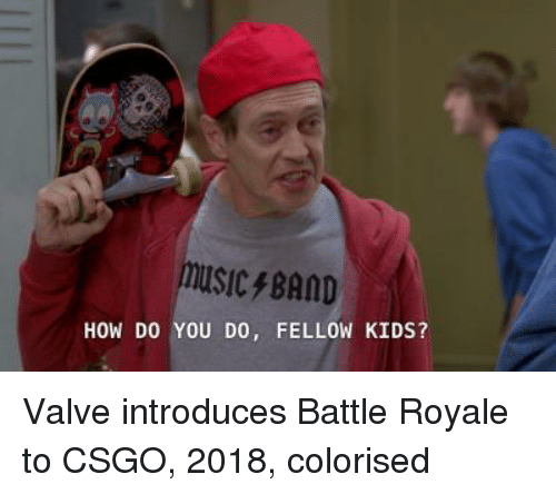 Colorised: MUSICBAND  HOW DO YOU DO, FELLOW KIDS? Valve introduces Battle Royale to CSGO, 2018, colorised