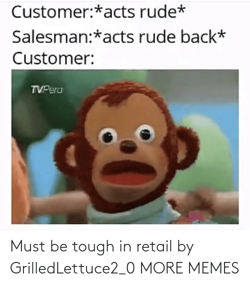 Retail: Must be tough in retail by GrilledLettuce2_0 MORE MEMES