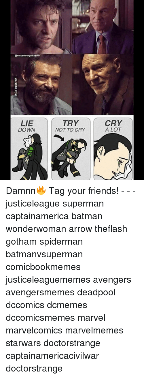 crying a lot: mutanteorgulh  LIE  DOWN  TRY  NOT TO CRY  CRY  A LOT Damnn🔥 Tag your friends! - - - justiceleague superman captainamerica batman wonderwoman arrow theflash gotham spiderman batmanvsuperman comicbookmemes justiceleaguememes avengers avengersmemes deadpool dccomics dcmemes dccomicsmemes marvel marvelcomics marvelmemes starwars doctorstrange captainamericacivilwar doctorstrange